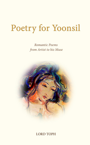 Poetry for Yoonsil: Romantic Poems from Artist to His Muse  by  Lord Toph