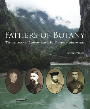 Fathers of Botany: The Discovery of Chinese Plants  by  European Missionaries by Jane Kilpatrick