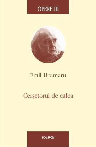 Opere III. Cersetorul de cafea Emil Brumaru