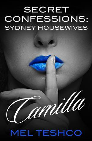 Camilla (Secret Confessions: Sydney Housewives, #10)  by  Mel Teshco