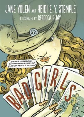Bad Girls: Sirens, Jezebels, Murderesses, Thieves and Other Female Villains  by  Jane Yolen
