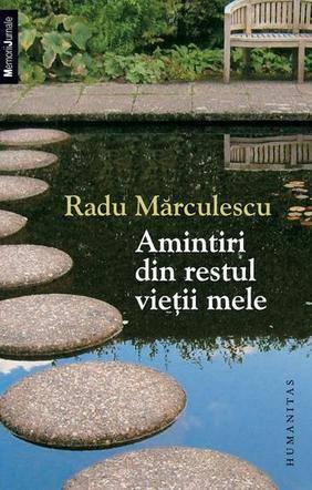 Amintiri din restul vieţii mele Radu Mărculescu