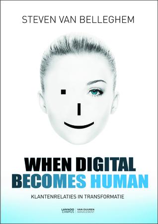 When Digital Becomes Human: Klantenrelaties in transformatie  by  Steven Van Belleghem