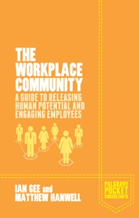 The Workplace Community: A Guide to Releasing Human Potential and Engaging Employees  by  Ian Gee