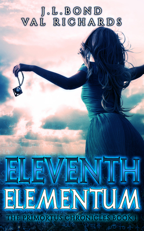 Eleventh Elementum (Primortus Chronicles, #1)  by  J.L. Bond