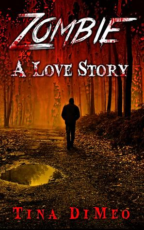 Zombie, A Love Story  by  Tina DiMeo