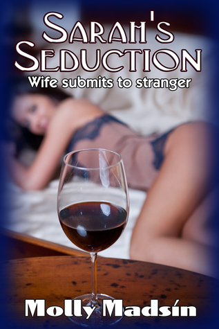 Sarahs Seduction: Wife Submits to Stranger  by  Molly Madsin