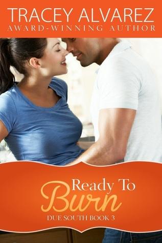 Ready to Burn (Due South, #3) Tracey Alvarez