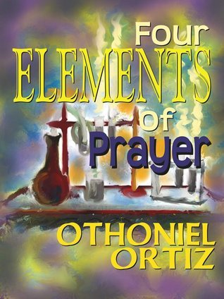 Four elements of prayer Othoniel Ortiz