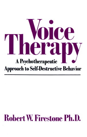 Voice Therapy: A Psychotherapeutic Approach to Self-Destructive Behavior Robert W. Firestone