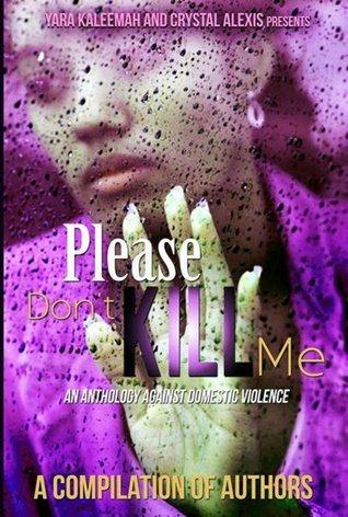 Please Dont Kill Me: An Anthology Against Domestic Violence Yara Kaleemah