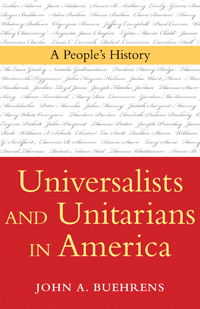 Universalists and Unitarians in America: A Peoples History  by  John A. Buehrens