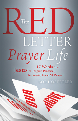 The Red Letter Prayer Life: 17 Words from Jesus to Inspire Practical, Purposeful, Powerful Prayer Bob Hostetler
