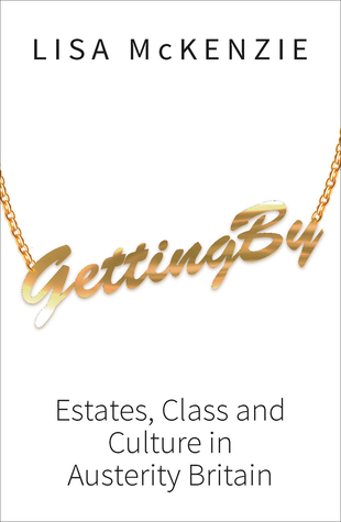 Getting By: Estates, Class and Culture in Austerity Britain Lisa  McKenzie