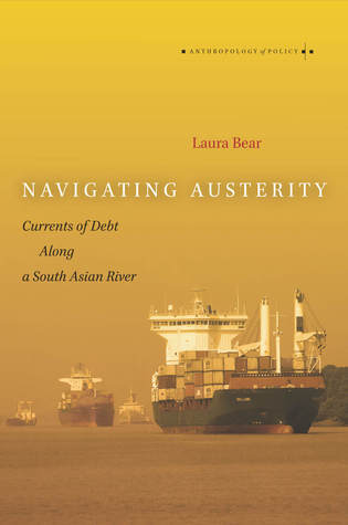 Navigating Austerity: Currents of Debt along a South Asian River  by  Laura Bear