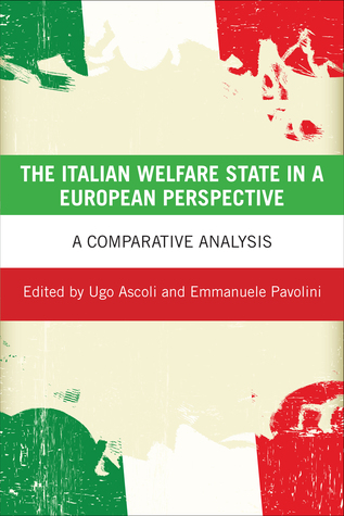 The Italian Welfare State in a European Perspective: A Comparative Analysis  by  Ugo Ascoli