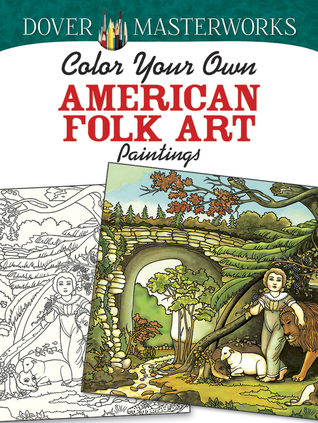 Dover Masterworks: Color Your Own American Folk Art Paintings Marty Noble