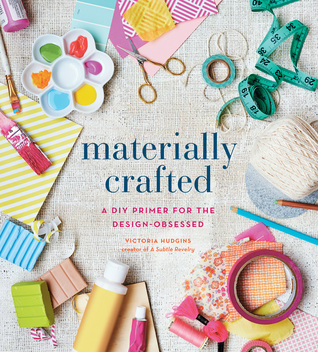 Materially Crafted: A DIY Primer for the Design-Obsessed Victoria Hudgins