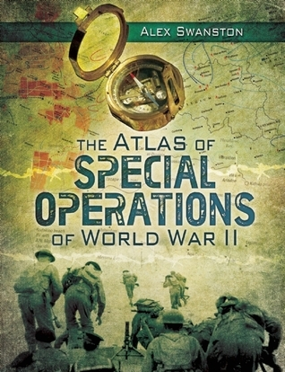 The Atlas of Special Operations of World War II  by  Alex Swanston