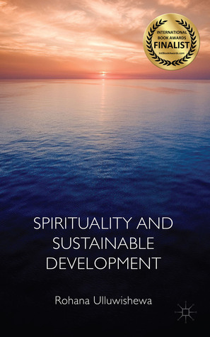 Spirituality and Sustainable Development  by  Rohana Ulluwishewa