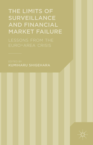 The Limits of Surveillance and Financial Market Failure: Lessons from the Euro-Area Crisis  by  Kumiharu Shigehara