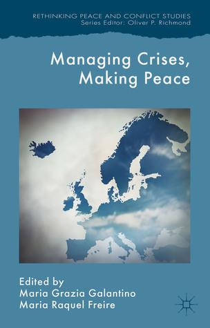 Managing Crises, Making Peace: Towards a Strategic EU Vision for Security and Defense Maria Raquel Freire