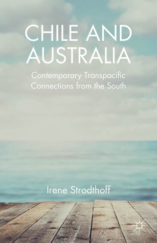 Chile and Australia: Contemporary Transpacific Connections from the South  by  Irene Strodthoff