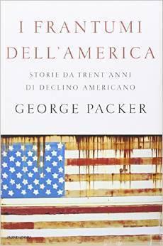 I frantumi dellAmerica. Storie da trentanni di declino americano  by  George Packer