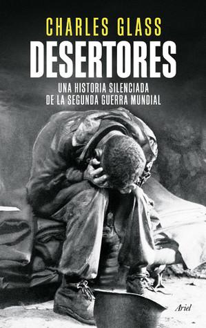 Desertores: Una historia silenciada de la segunda guerra mundial  by  Charles Glass
