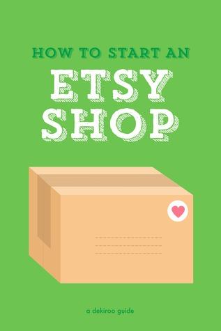 How to Start an Etsy Shop Dekiroo