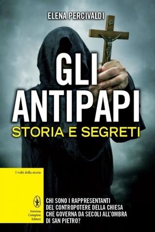 Gli antipapi: Storia e segreti Elena Percivaldi