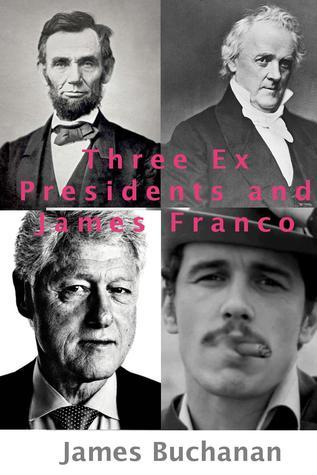 Three Ex Presidents and James Franco  by  John Buchanan