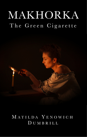 Makhorka: The Green Cigarette Matilda Yenowich Dumbrill