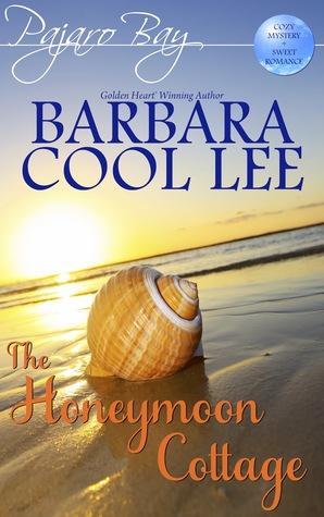 The Honeymoon Cottage: A Pajaro Bay Cozy Mystery + Sweet Romance Barbara Cool Lee