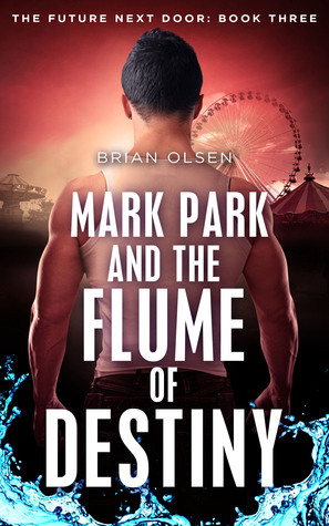 Mark Park and the Flume of Destiny (The Future Next Door, #3)  by  Brian Olsen