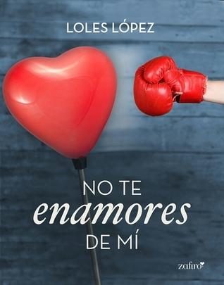 No te enamores de mí Loles López