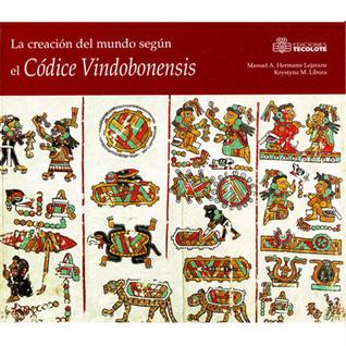La creación del mundo según el Códice Vindobonensis Manuel A. Hermann Lejarazu