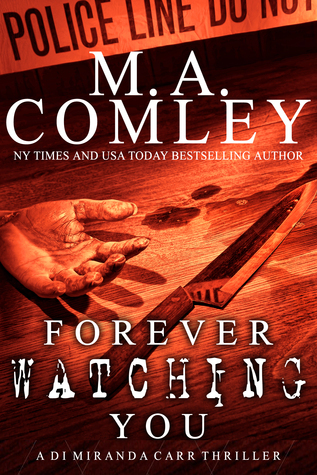 Forever Watching You  by  M.A. Comley
