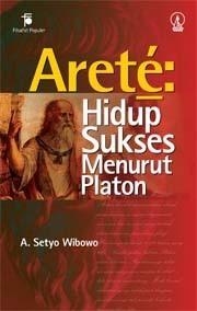 Aretê: Hidup Sukses Menurut Platon A. Setyo Wibowo