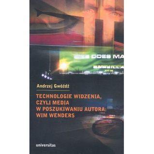 Technologie widzenia, czyli media w poszukiwaniu autora: Wim Wenders  by  Andrzej Gwóźdź