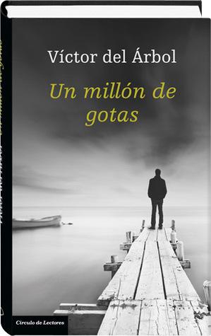 Un millón de gotas  by  Víctor del Árbol