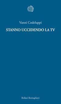Stanno uccidendo la TV  by  Vanni Codeluppi