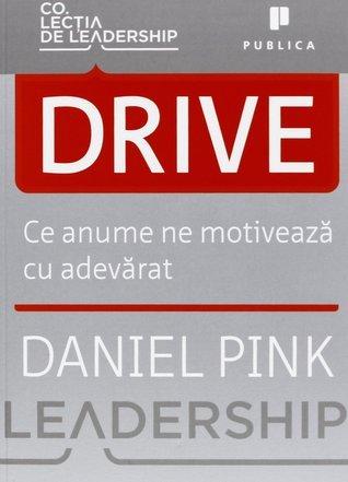 Drive: Ce ne motivează cu adevărat Daniel H. Pink