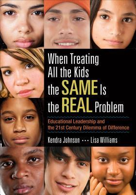 When Treating All the Kids the Same Is the Real Problem: Educational Leadership and the 21st Century Dilemma of Difference  by  Kendra V. Johnson