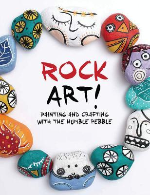 Rock Art!: Painting and Crafting with the Humble Pebble Denise Scicluna