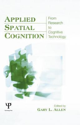 Applied Spatial Cognition: From Research to Cognitive Technology Gary L. Allen