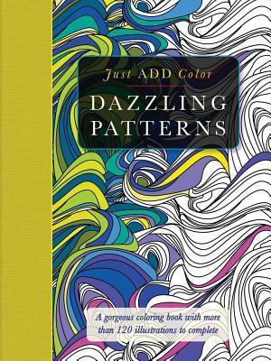 Dazzling Patterns: Gorgeous Coloring Books with More Than 120 Illustrations to Complete Beverly Lawson