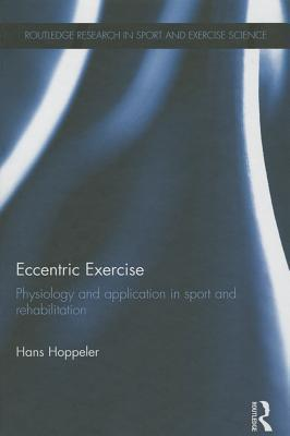 Eccentric Exercise: Muscle Physiology in Sport, Rehabilitation and Health  by  Hans Hoppeler