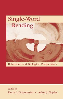 Single-Word Reading: Behavioral and Biological Perspectives  by  Elena L. Grigorenko