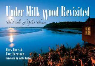Under Milk Wood Revisited: The Wales of Dylan Thomas Mark Davis